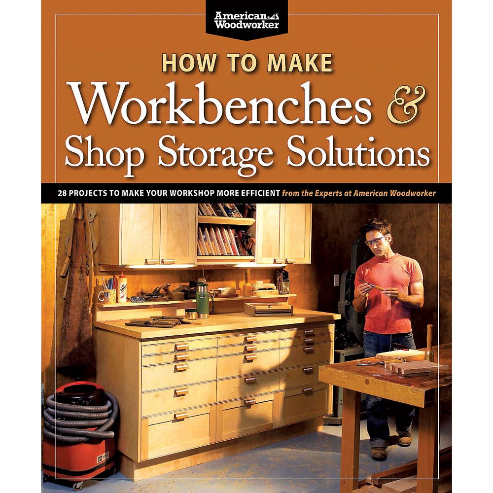 American Woodworker S How To Make Workbenches And Shop Storage