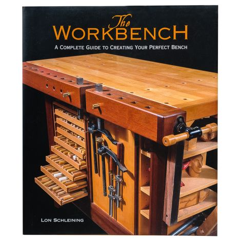 The Workbench A Complete Guide To Creating Your Perfect Bench Book Rockler Woodworking And Hardware