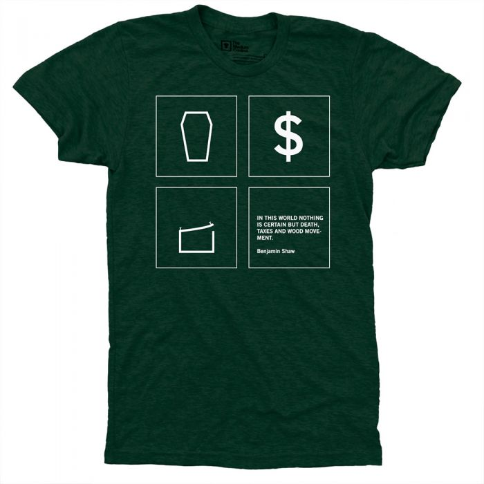 Buy In this world nothing is certain but Death, Taxes and Wood Movement. T-Shirt