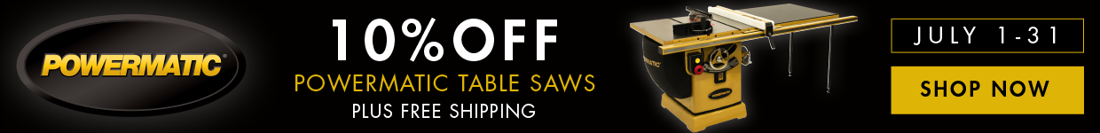 10% Off Powermatic Table Saws Plus Free Shipping July 1-31