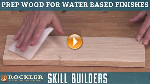Prepping Wood for Water Based Finishes